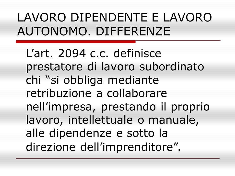 LAVORO DIPENDENTE E LAVORO AUTONOMO. DIFFERENZE Lart. 2094 c.c. definisce prestatore di lavoro subordinato chi si obbliga mediante retribuzione a coll