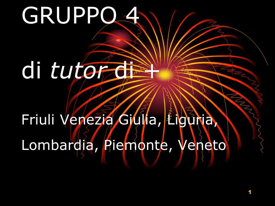 1 GRUPPO 4 di tutor di + Friuli Venezia Giulia, Liguria, Lombardia, Piemonte, Veneto