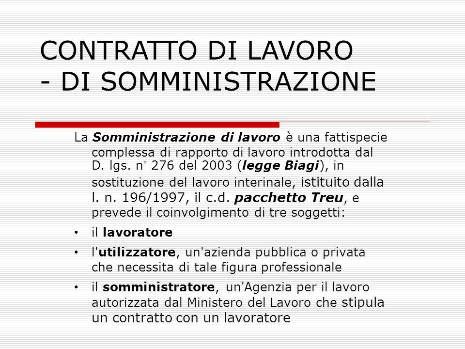 CONTRATTO DI LAVORO - DI SOMMINISTRAZIONE La Somministrazione di lavoro è una fattispecie complessa di rapporto di lavoro introdotta dal D. lgs. n° 27