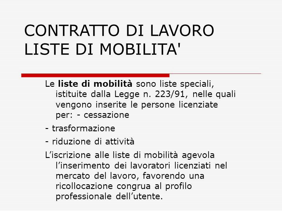 CONTRATTO DI LAVORO LISTE DI MOBILITA' Le liste di mobilità sono liste speciali, istituite dalla Legge n. 223/91, nelle quali vengono inserite le pers