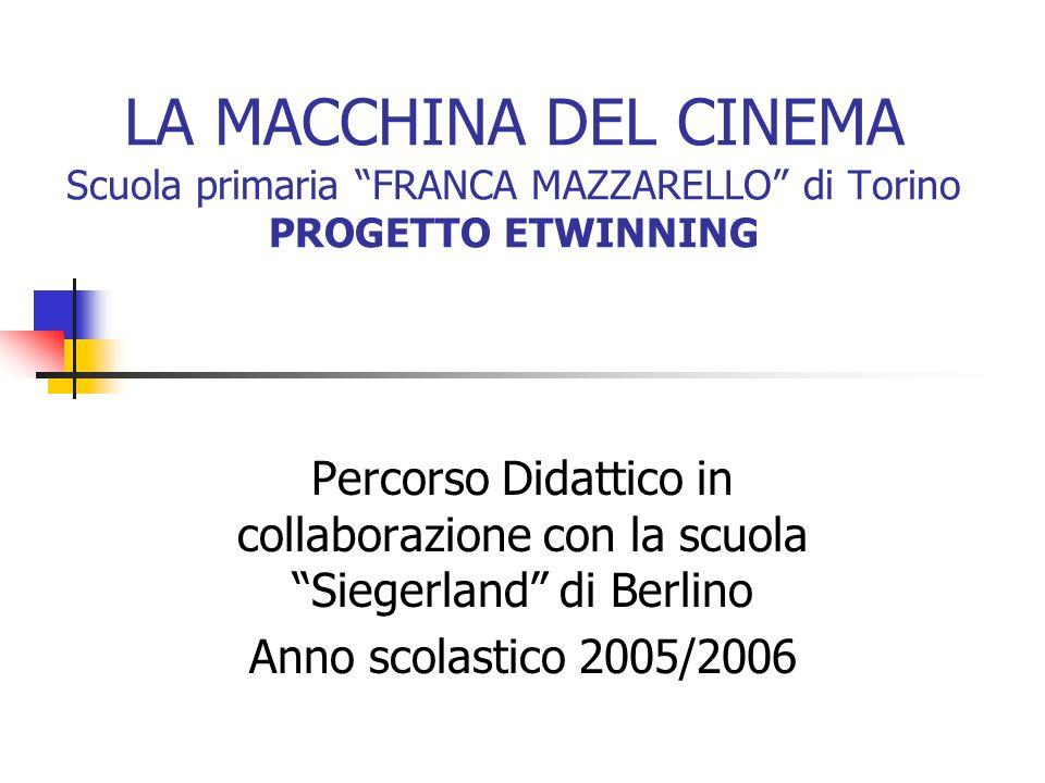 LA MACCHINA DEL CINEMA Scuola primaria FRANCA MAZZARELLO di Torino PROGETTO ETWINNING Percorso Didattico in collaborazione con la scuola Siegerland di