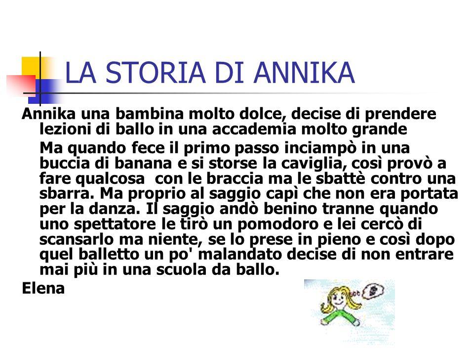 LA STORIA DI ANNIKA Annika una bambina molto dolce, decise di prendere lezioni di ballo in una accademia molto grande Ma quando fece il primo passo in