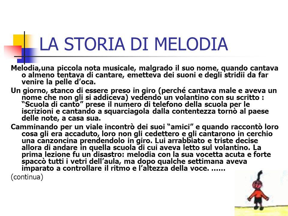 LA STORIA DI MELODIA Melodia,una piccola nota musicale, malgrado il suo nome, quando cantava o almeno tentava di cantare, emetteva dei suoni e degli s