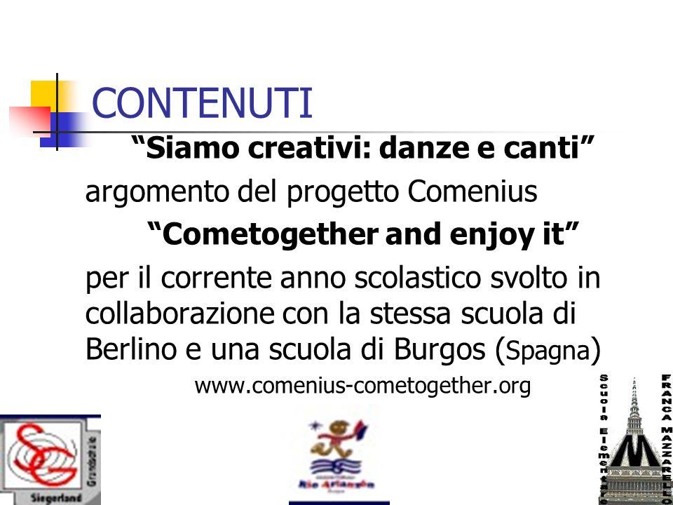 CONTENUTI Siamo creativi: danze e canti argomento del progetto Comenius Cometogether and enjoy it per il corrente anno scolastico svolto in collaboraz
