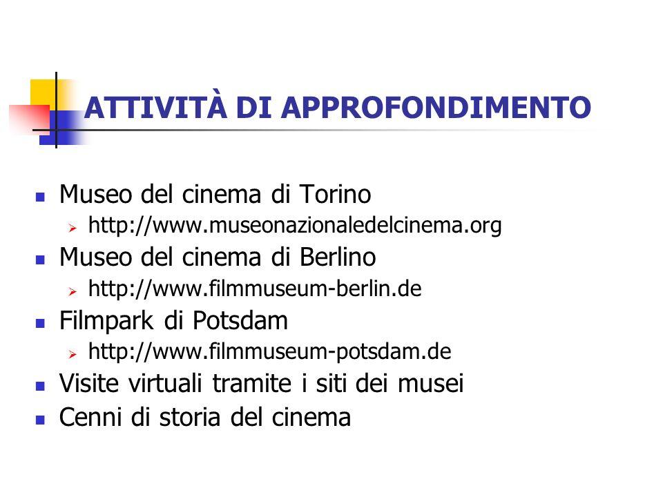 ATTIVITÀ DI APPROFONDIMENTO Museo del cinema di Torino http://www.museonazionaledelcinema.org Museo del cinema di Berlino http://www.filmmuseum-berlin