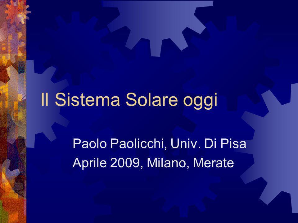 Il Sistema Solare oggi Paolo Paolicchi, Univ. Di Pisa Aprile 2009, Milano, Merate