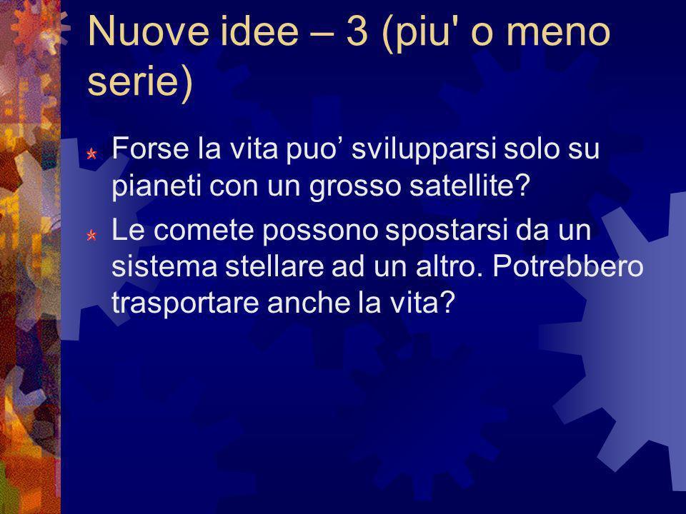 Nuove idee – 3 (piu' o meno serie) Forse la vita puo svilupparsi solo su pianeti con un grosso satellite? Le comete possono spostarsi da un sistema st