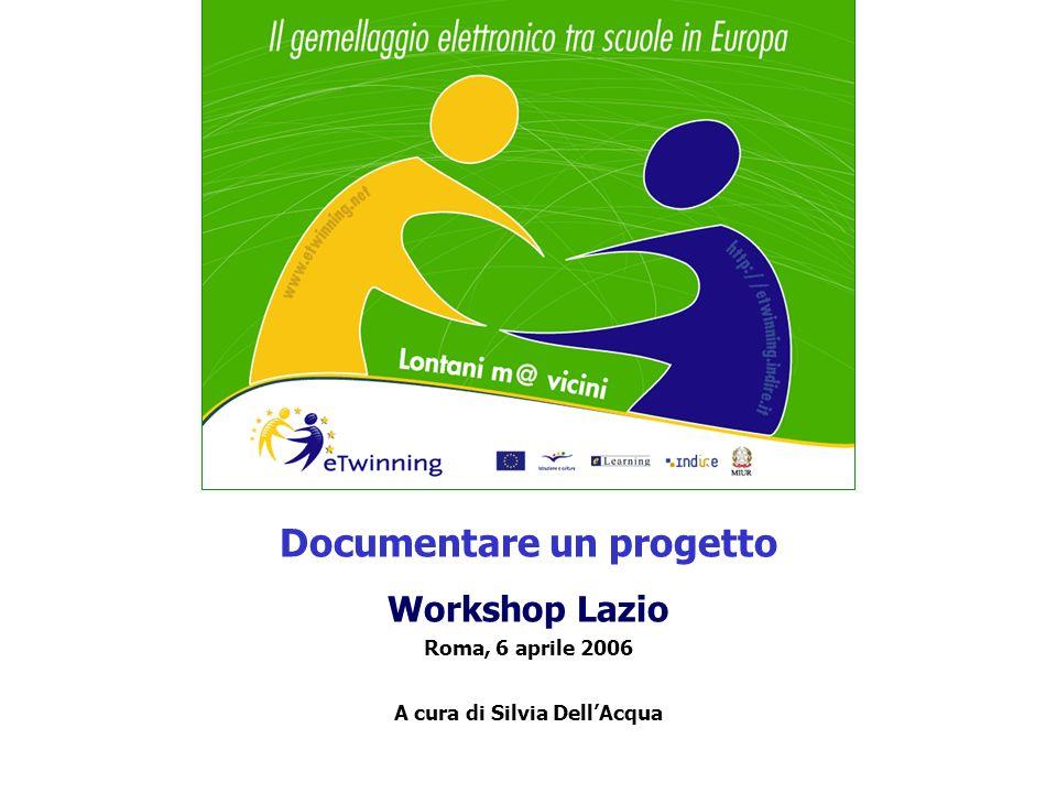 Documentare un progetto Workshop Lazio Roma, 6 aprile 2006 A cura di Silvia DellAcqua