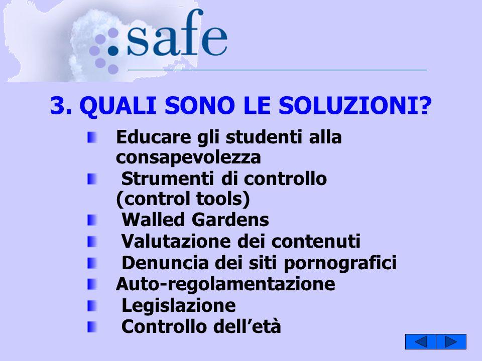 3. QUALI SONO LE SOLUZIONI? Educare gli studenti alla consapevolezza Strumenti di controllo (control tools) Walled Gardens Valutazione dei contenuti D
