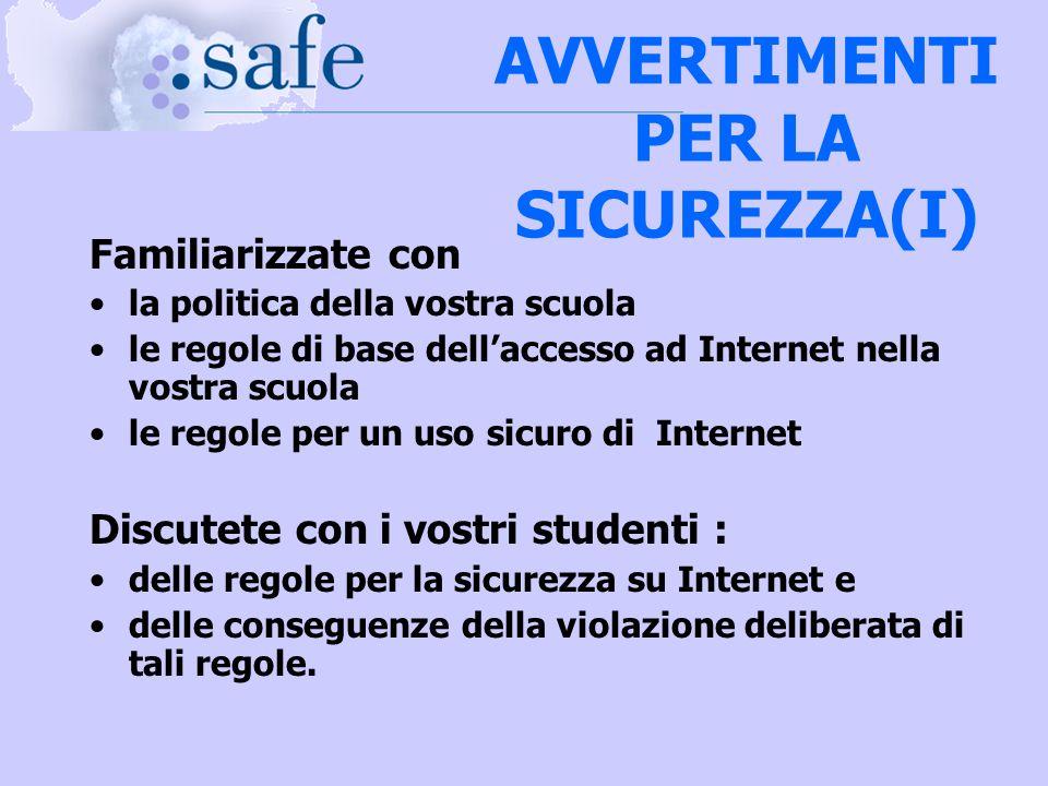 Familiarizzate con la politica della vostra scuola le regole di base dellaccesso ad Internet nella vostra scuola le regole per un uso sicuro di Intern