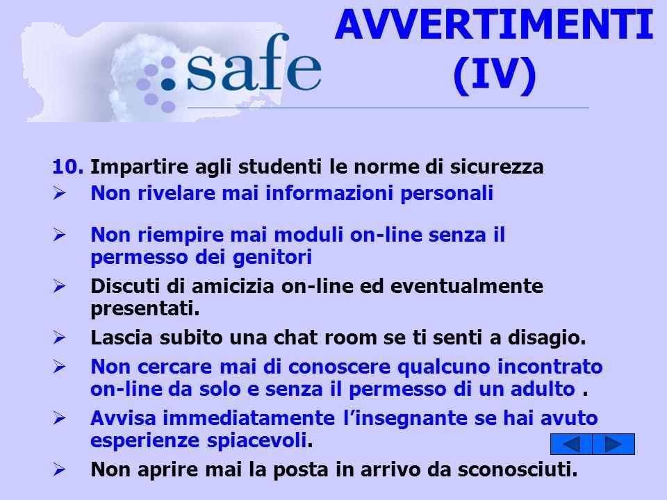 AVVERTIMENTI (IV) 10.Impartire agli studenti le norme di sicurezza Non rivelare mai informazioni personali Non riempire mai moduli on-line senza il pe