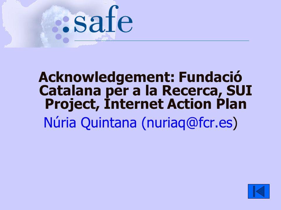 Acknowledgement: Fundació Catalana per a la Recerca, SUI Project, Internet Action Plan Núria Quintana (nuriaq@fcr.es)