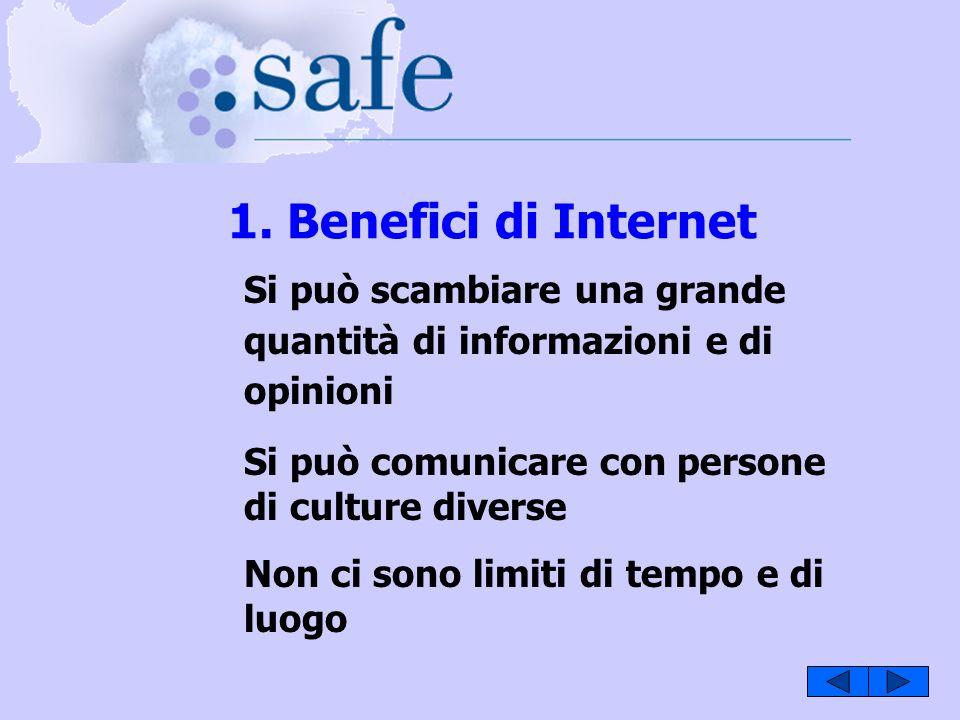 1. Benefici di Internet Si può scambiare una grande quantità di informazioni e di opinioni Si può comunicare con persone di culture diverse Non ci son