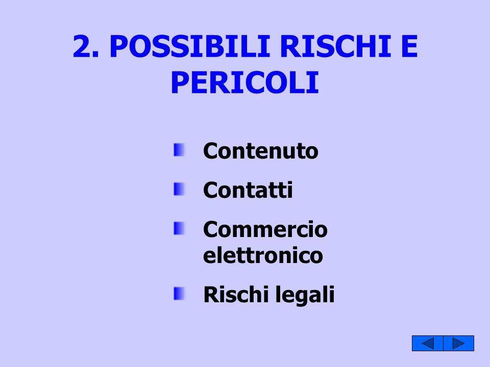 2. POSSIBILI RISCHI E PERICOLI Contenuto Contatti Commercio elettronico Rischi legali