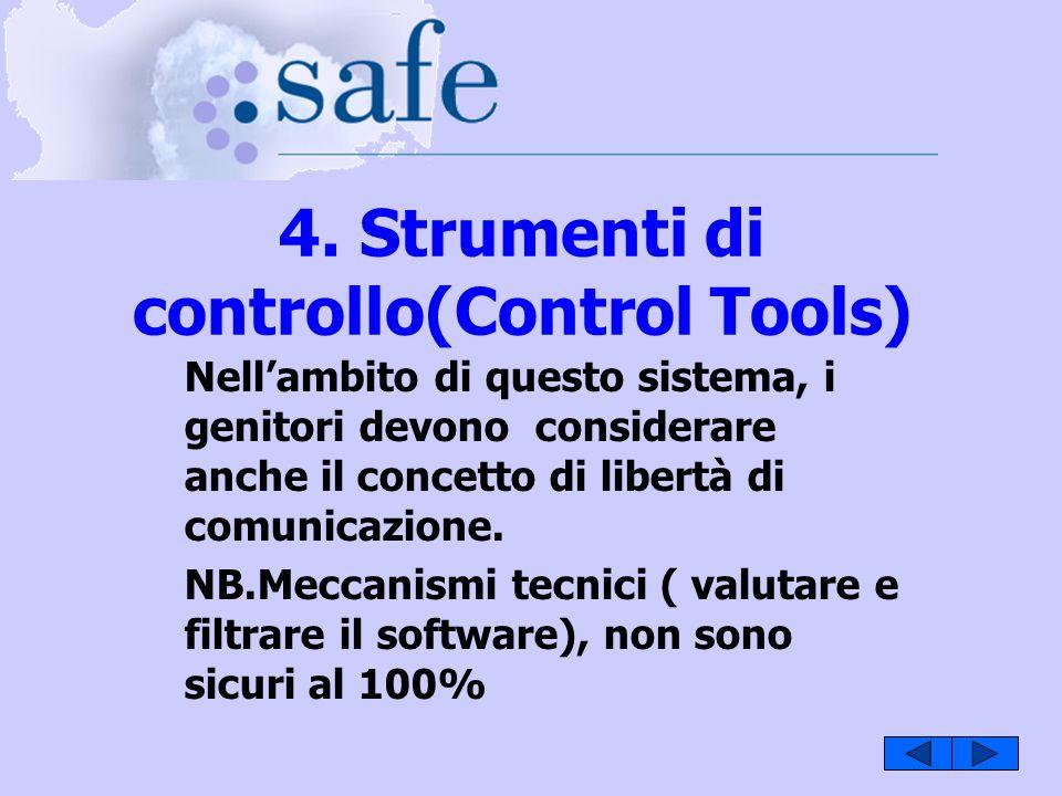 4. Strumenti di controllo(Control Tools) Nellambito di questo sistema, i genitori devono considerare anche il concetto di libertà di comunicazione. NB
