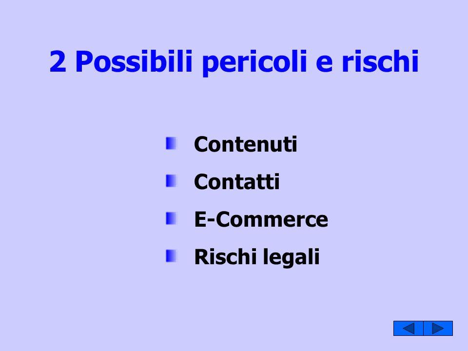 2 Possibili pericoli e rischi Contenuti Contatti E-Commerce Rischi legali