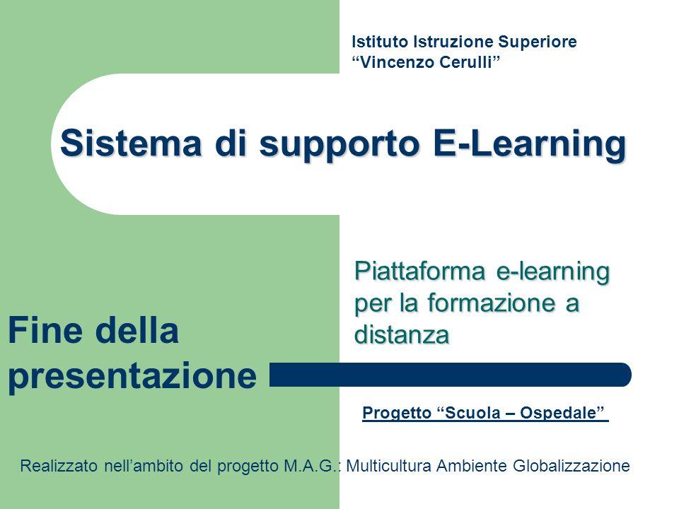 Sistema di supporto E-Learning Piattaforma e-learning per la formazione a distanza Istituto Istruzione Superiore Vincenzo Cerulli Progetto Scuola – Os