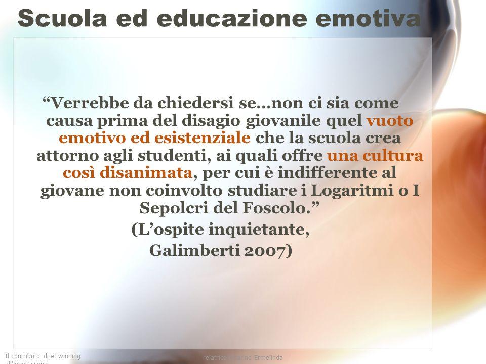 Il contributo di eTwinning all'innovazione relatrice Guarino Ermelinda Scuola ed educazione emotiva Verrebbe da chiedersi se…non ci sia come causa pri