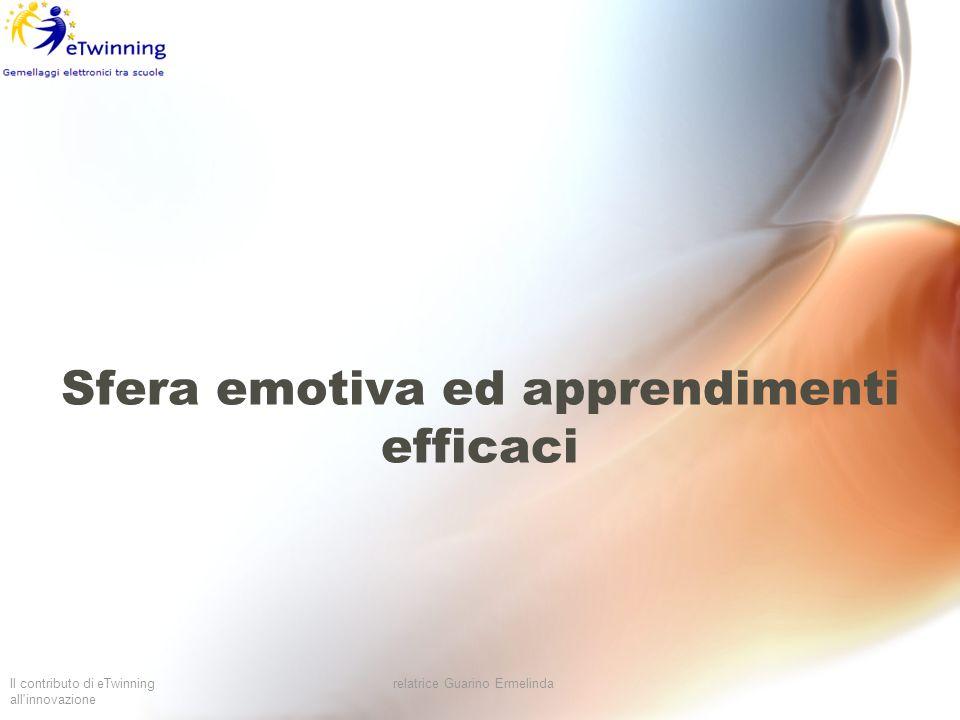 Il contributo di eTwinning all'innovazione relatrice Guarino Ermelinda Sfera emotiva ed apprendimenti efficaci