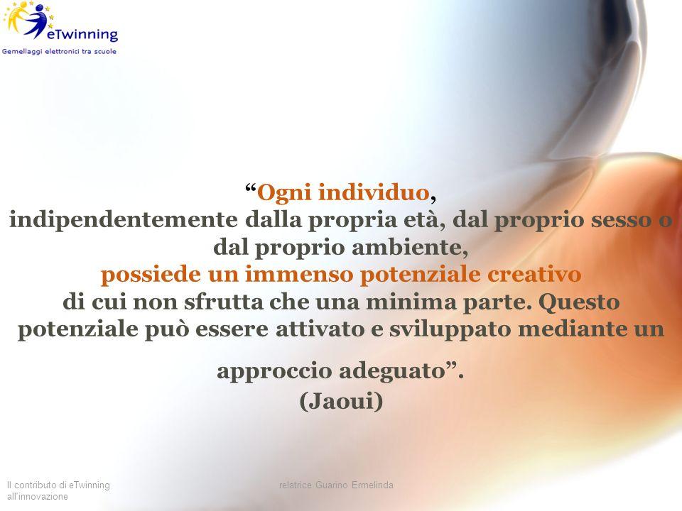 Il contributo di eTwinning all'innovazione relatrice Guarino Ermelinda Ogni individuo, indipendentemente dalla propria età, dal proprio sesso o dal pr