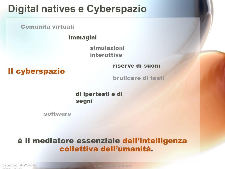 Il contributo di eTwinning all'innovazione relatrice Guarino Ermelinda Digital natives e Cyberspazio Il cyberspazio è il mediatore essenziale dellinte