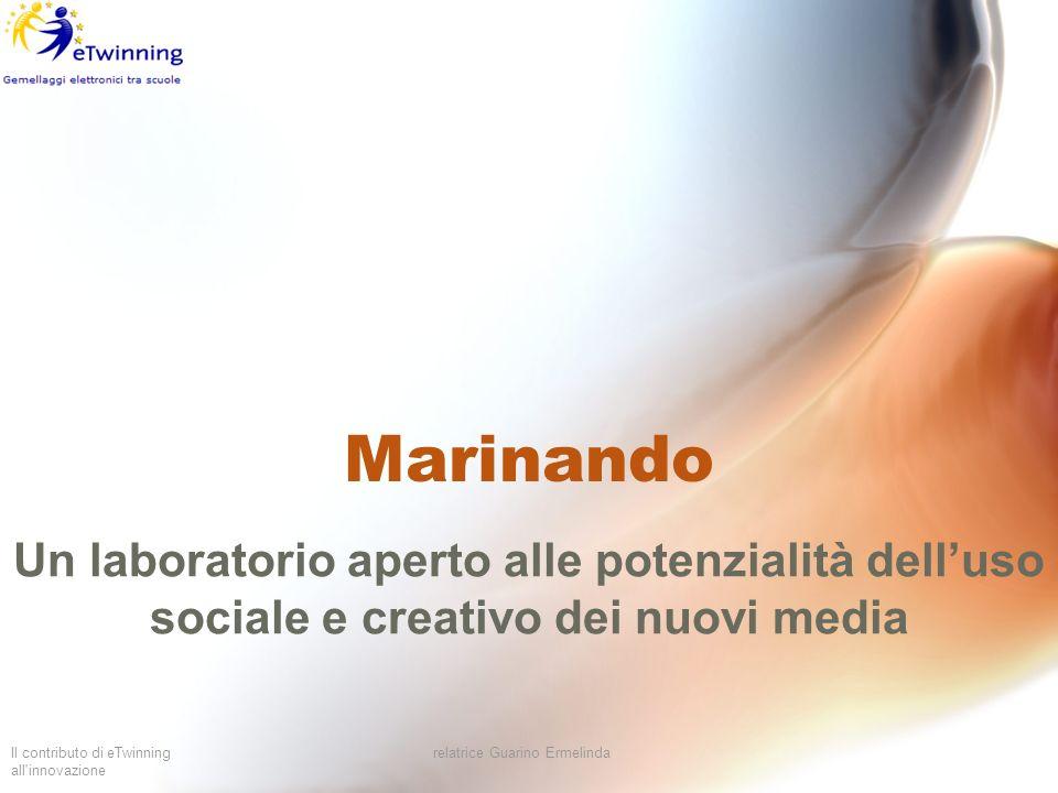 Il contributo di eTwinning all'innovazione relatrice Guarino Ermelinda Marinando Un laboratorio aperto alle potenzialità delluso sociale e creativo de