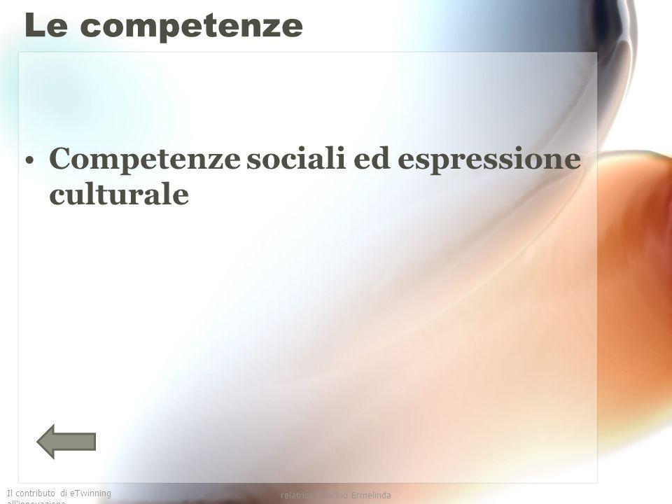 Il contributo di eTwinning all'innovazione relatrice Guarino Ermelinda Le competenze Competenze sociali ed espressione culturale