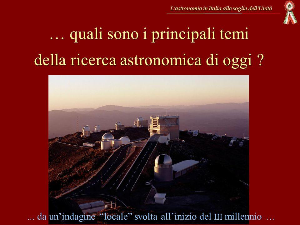 … quali sono i principali temi della ricerca astronomica di oggi ? L'astronomia in Italia alle soglie dell'Unità... da unindagine locale svolta allini