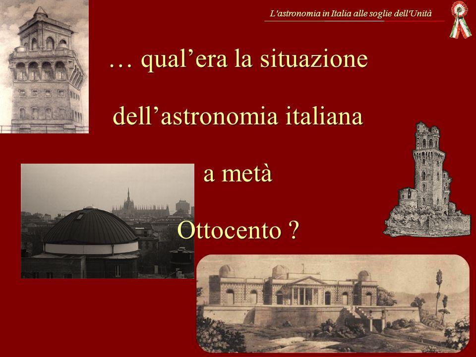 … qualera la situazione dellastronomia italiana a metà Ottocento ? L'astronomia in Italia alle soglie dell'Unità