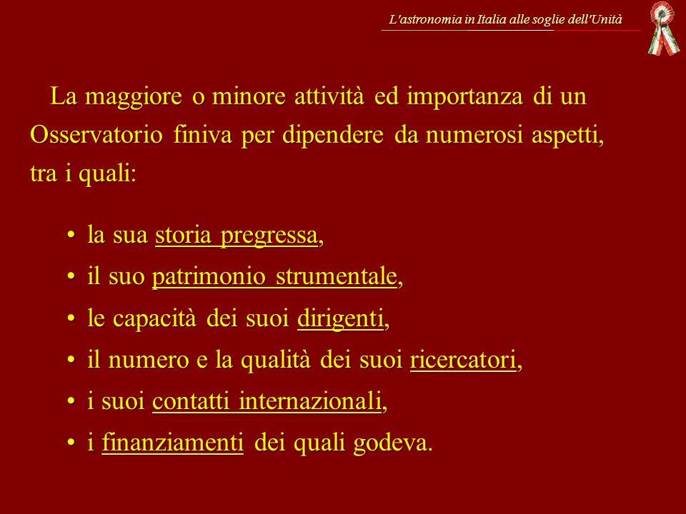 L'astronomia in Italia alle soglie dell'Unità La maggiore o minore attività ed importanza di un Osservatorio finiva per dipendere da numerosi aspetti,