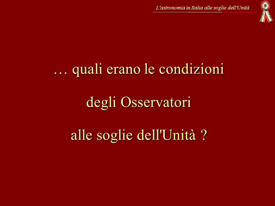 L'astronomia in Italia alle soglie dell'Unità … quali erano le condizioni degli Osservatori alle soglie dell'Unità ?
