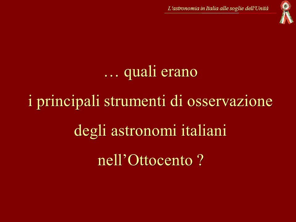 … quali erano i principali strumenti di osservazione degli astronomi italiani nellOttocento ? L'astronomia in Italia alle soglie dell'Unità