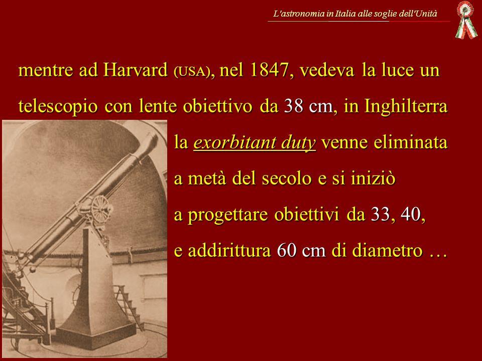 L'astronomia in Italia alle soglie dell'Unità mentre ad Harvard (USA), nel 1847, vedeva la luce un telescopio con lente obiettivo da 38 cm, in Inghilt