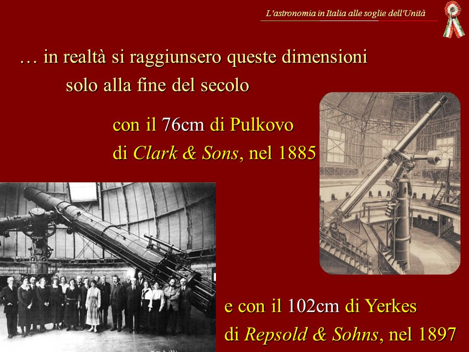 L'astronomia in Italia alle soglie dell'Unità … in realtà si raggiunsero queste dimensioni solo alla fine del secolo con il 76cm di Pulkovo di Clark &