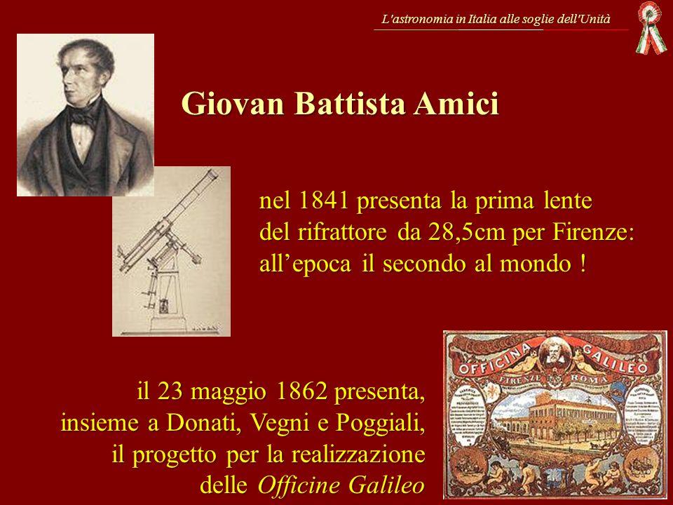 L'astronomia in Italia alle soglie dell'Unità Giovan Battista Amici nel 1841 presenta la prima lente del rifrattore da 28,5cm per Firenze: allepoca il