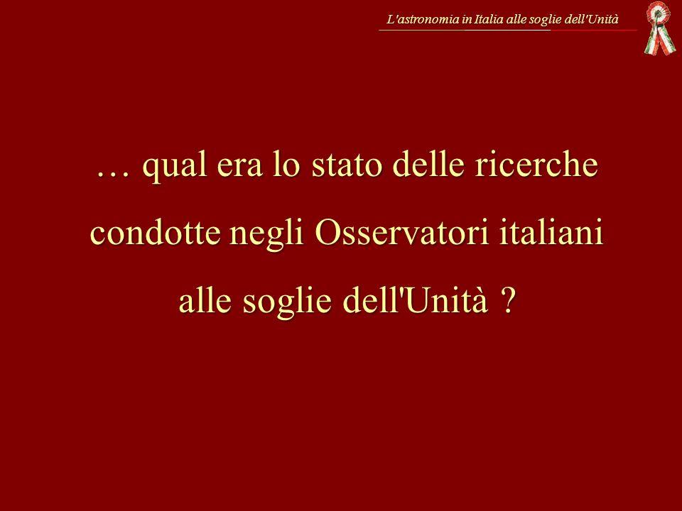 L'astronomia in Italia alle soglie dell'Unità … qual era lo stato delle ricerche condotte negli Osservatori italiani alle soglie dell'Unità ?