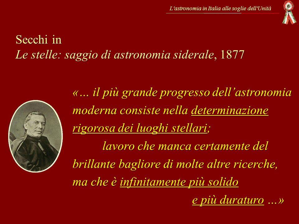 L'astronomia in Italia alle soglie dell'Unità Secchi in Le stelle: saggio di astronomia siderale, 1877 «… il più grande progresso dellastronomia moder