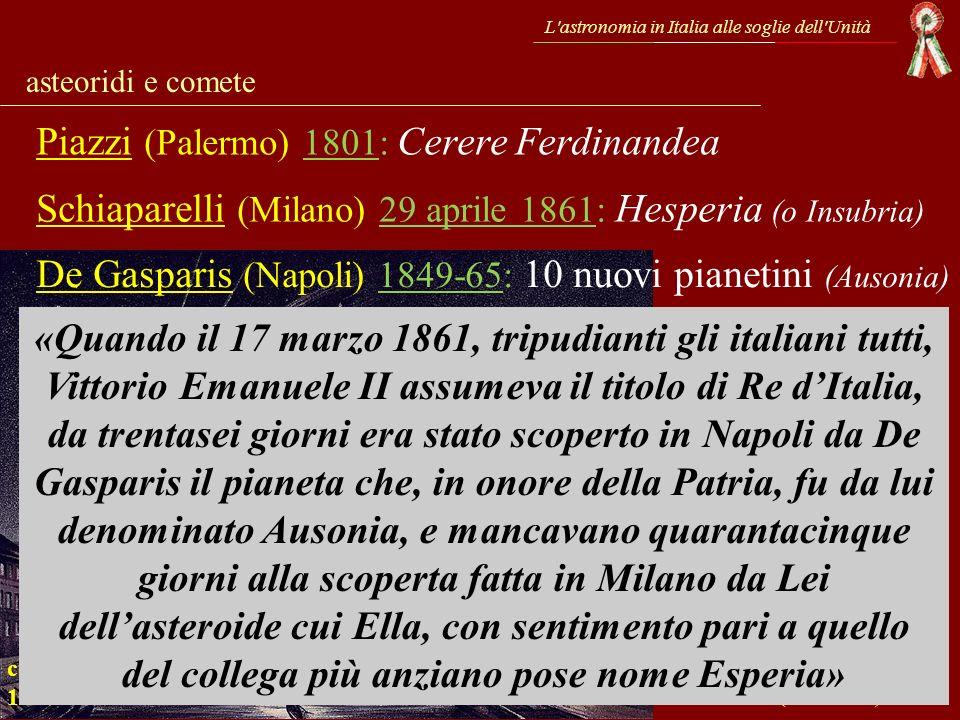 L'astronomia in Italia alle soglie dell'Unità asteoridi e comete Piazzi (Palermo) 1801: Cerere Ferdinandea De Gasparis (Napoli) 1849-65: 10 nuovi pian