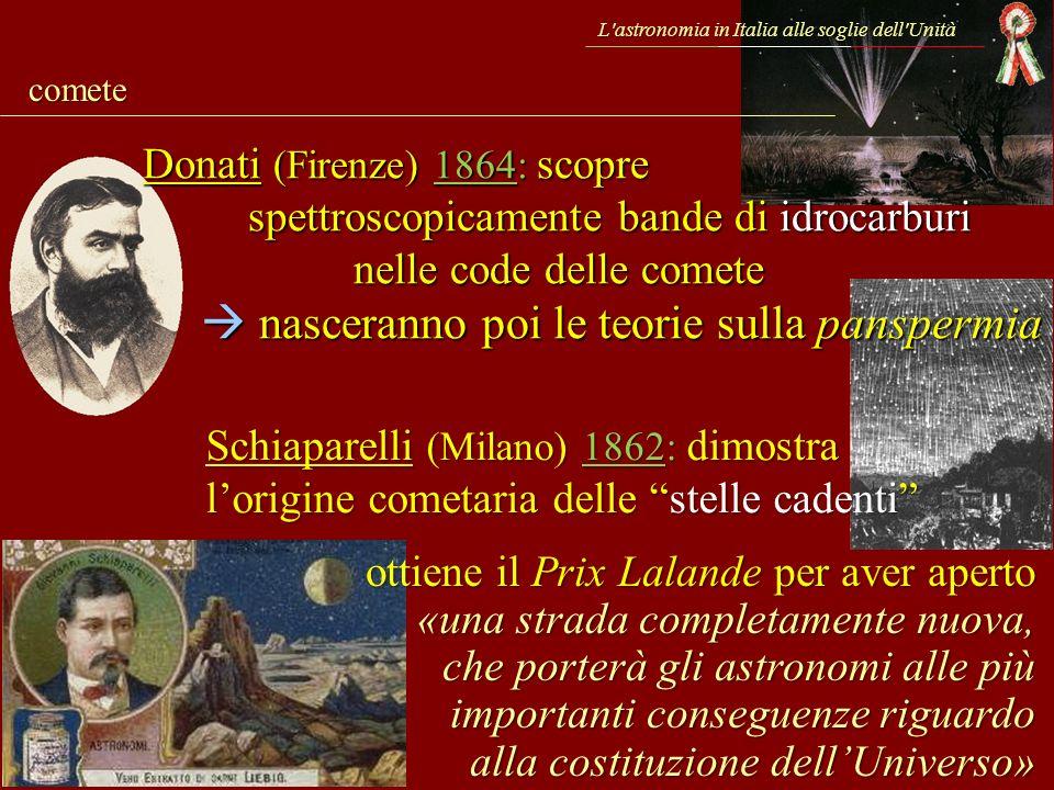 L'astronomia in Italia alle soglie dell'Unità comete Donati (Firenze) 1864: scopre spettroscopicamente bande di idrocarburi nelle code delle comete na