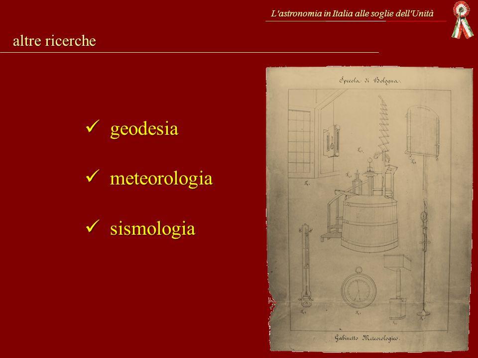 L'astronomia in Italia alle soglie dell'Unità altre ricerche geodesia geodesia meteorologia meteorologia sismologia sismologia