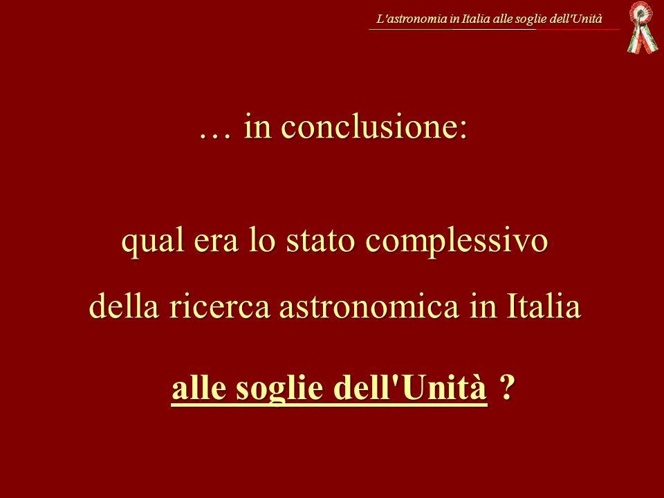 L'astronomia in Italia alle soglie dell'Unità qual era lo stato complessivo della ricerca astronomica in Italia alle soglie dell'Unità ? … in conclusi