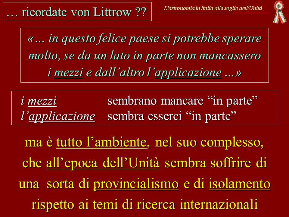 L'astronomia in Italia alle soglie dell'Unità «… in questo felice paese si potrebbe sperare molto, se da un lato in parte non mancassero i mezzi e dal