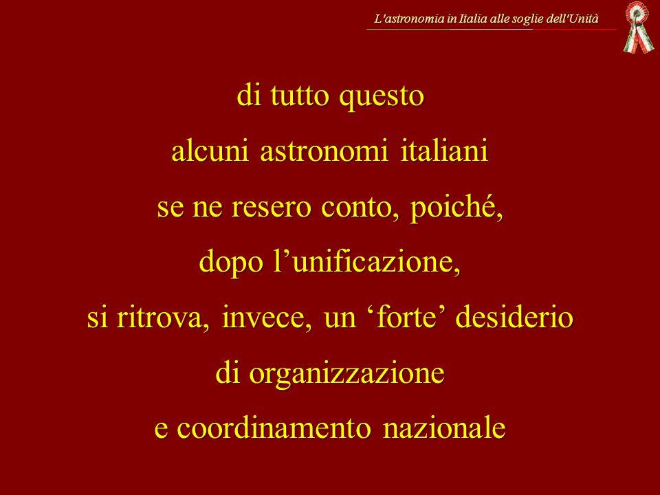 L'astronomia in Italia alle soglie dell'Unità di tutto questo alcuni astronomi italiani se ne resero conto, poiché, dopo lunificazione, si ritrova, in