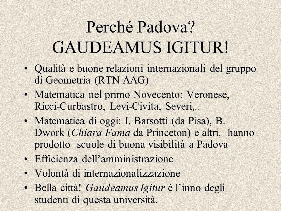 Perché Padova? GAUDEAMUS IGITUR! Qualità e buone relazioni internazionali del gruppo di Geometria (RTN AAG) Matematica nel primo Novecento: Veronese,