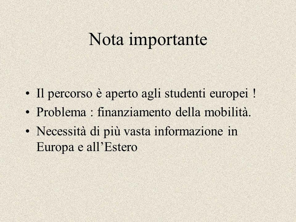 Nota importante Il percorso è aperto agli studenti europei ! Problema : finanziamento della mobilità. Necessità di più vasta informazione in Europa e