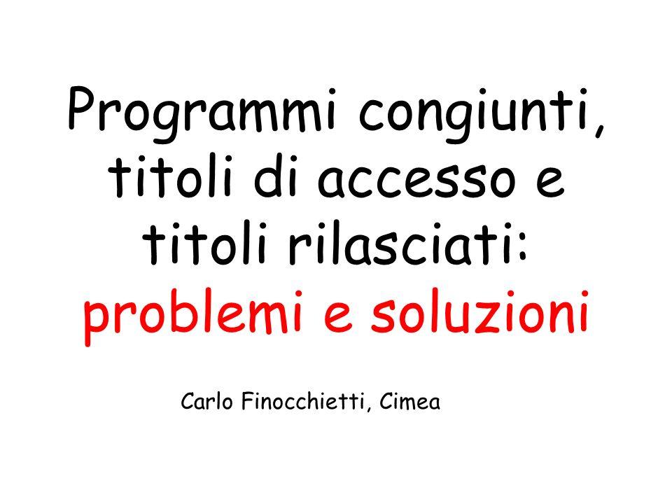 Programmi congiunti, titoli di accesso e titoli rilasciati: problemi e soluzioni Carlo Finocchietti, Cimea