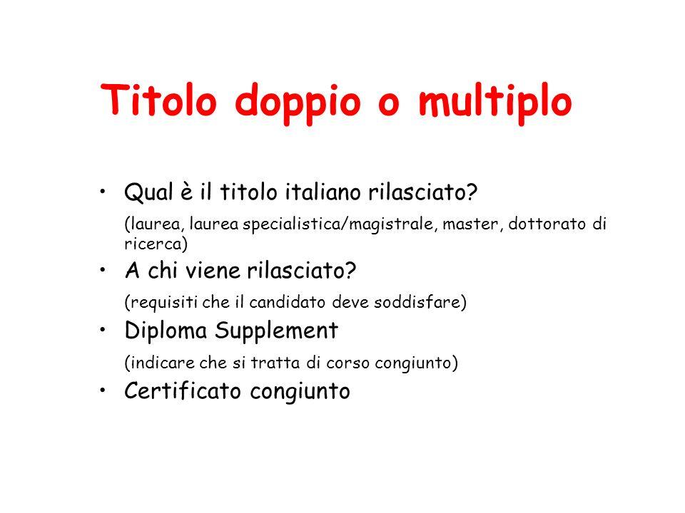 Titolo doppio o multiplo Qual è il titolo italiano rilasciato? (laurea, laurea specialistica/magistrale, master, dottorato di ricerca) A chi viene ril