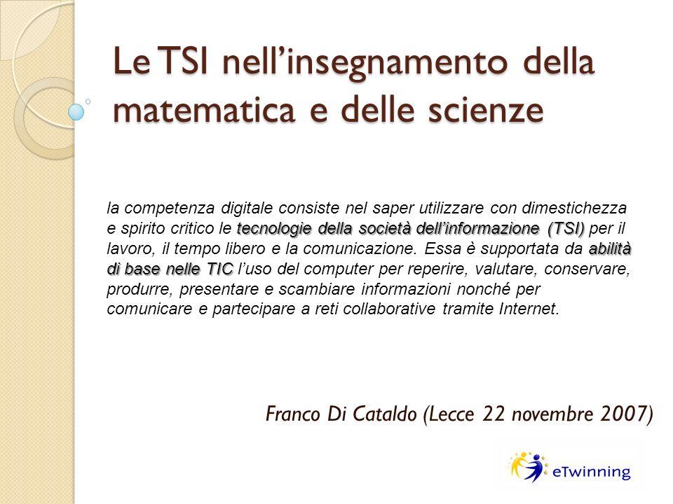 Le TSI nellinsegnamento della matematica e delle scienze Franco Di Cataldo (Lecce 22 novembre 2007) tecnologie della società dellinformazione (TSI) ab