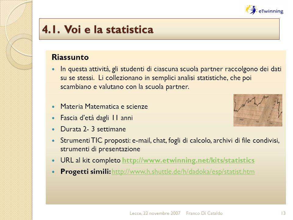 4.1. Voi e la statistica Riassunto In questa attività, gli studenti di ciascuna scuola partner raccolgono dei dati su se stessi. Li collezionano in se