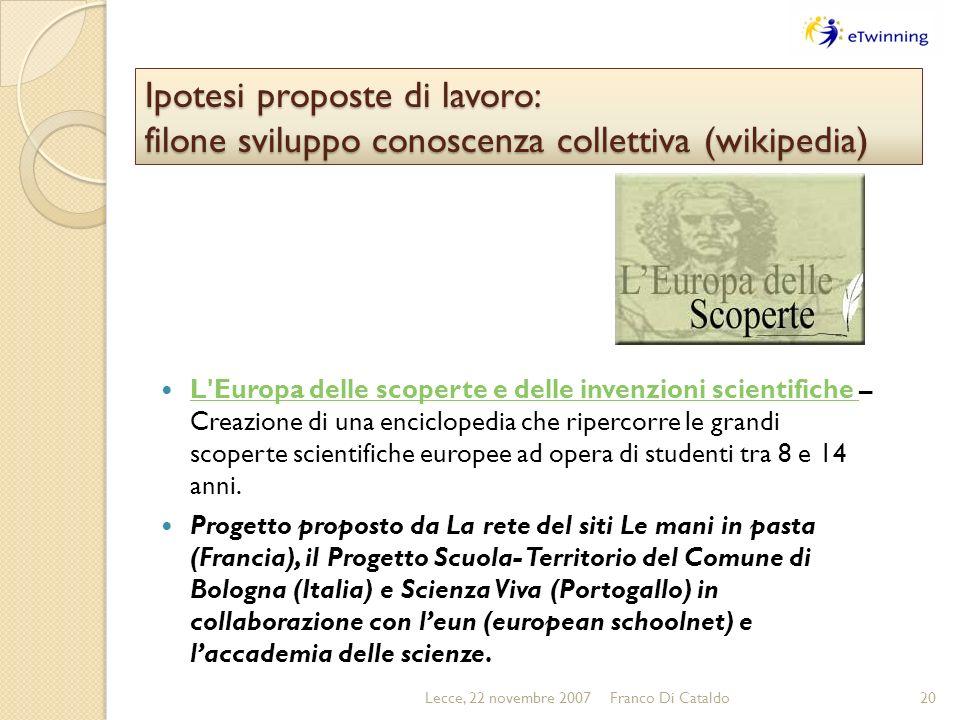 Ipotesi proposte di lavoro: filone sviluppo conoscenza collettiva (wikipedia) Lecce, 22 novembre 2007Franco Di Cataldo20 L'Europa delle scoperte e del